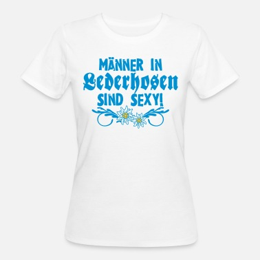 Oktoberfest Sexy Men in leather pants are sexy - Oktoberfest Oktoberfest - Women's Organic T-Shirt