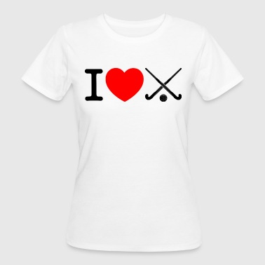 Field Hockey I Love Hockey I love field hockey - Floorball - Women's Organic T-Shirt