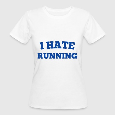 I HATE RUNNING - Women's Organic T-Shirt
