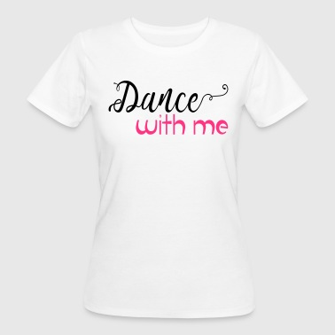 Dance With Me Dance with me - Frauen Bio-T-Shirt