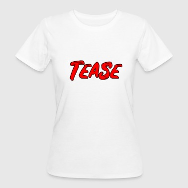 Teasing Tease - Text in Popart Design - Women's Organic T-Shirt