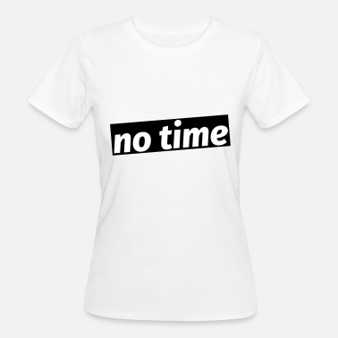 No Time no time - Frauen Bio-T-Shirt
