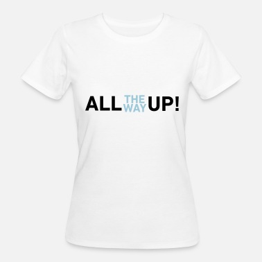 All The Way Up! - Women's Organic T-Shirt
