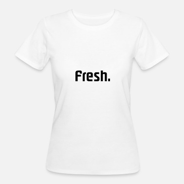 Fresh Fresh - Frauen Bio-T-Shirt