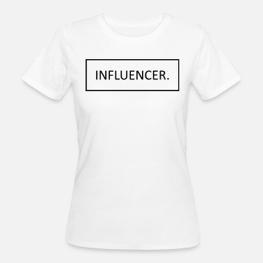 Influencer Influencer - Women's Organic T-Shirt