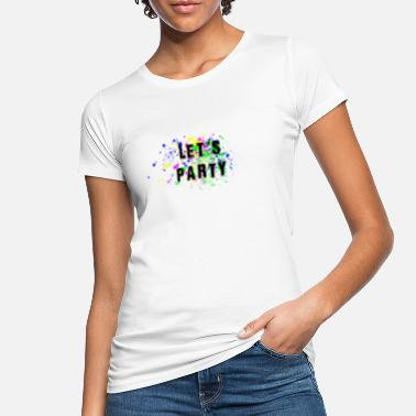 Lets Have A Party lets party - Women's Organic T-Shirt