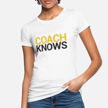 Coaching Coach / Coach: Coach Knows - Women's Organic T-Shirt