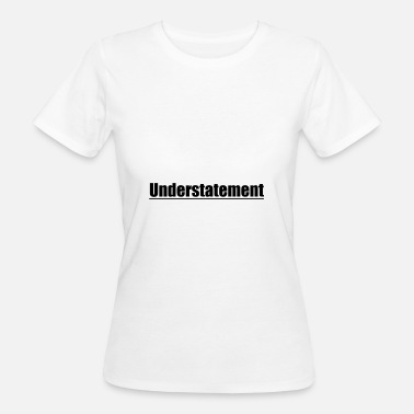 Understatement Lettering understatement black gift idea - Women's Organic T-Shirt