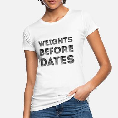 Dates Weights Before Dates Women's Gym Workout Girl - Women's Organic T-Shirt