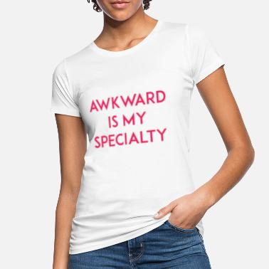 Specialty Awkward is my Specialty - Women's Organic T-Shirt