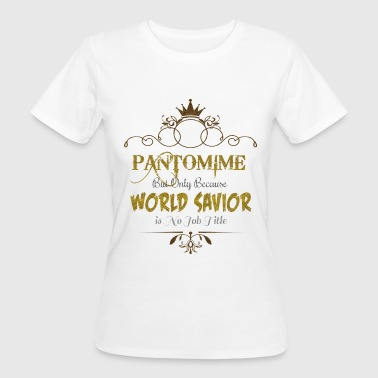 Pantomime World Savior - Women's Organic T-Shirt