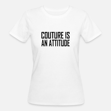 Couture Sprüche Couture is an Attitude - Frauen Bio-T-Shirt