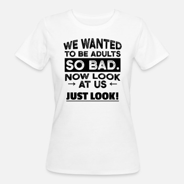 Adult Papa Adults now look at us gift - Women's Organic T-Shirt