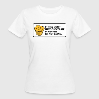 Milk Sugar If There's No Chocolate In Heaven ,I'm Not Going. - Women's Organic T-Shirt