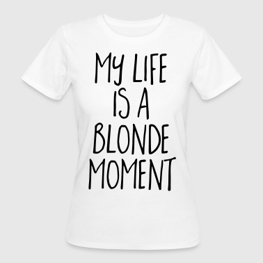 Blonde Blonde Moment Funny Quote - Women's Organic T-Shirt