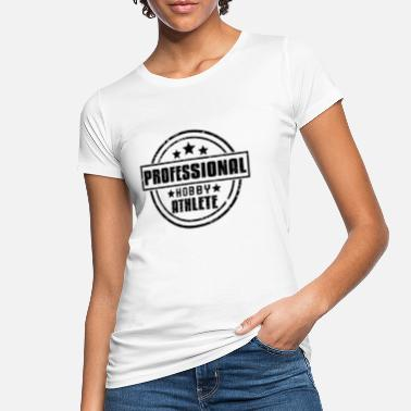 Professional Athletes Professional HOBBY athlete - Women's Organic T-Shirt