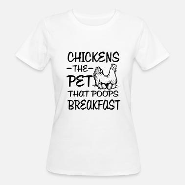 Life Starts At Chickens the pet that poops breakfast - great gift - Vrouwen Bio-T-shirt