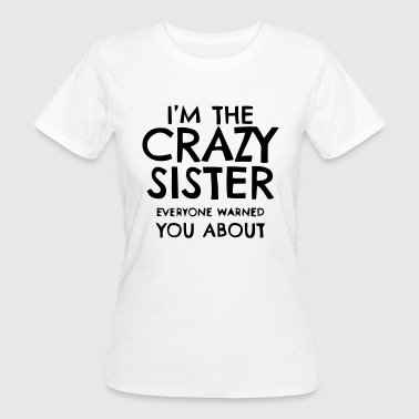 I'M THE CRAZY SISTER PROS WHO YOU HAVE BEEN WARNED! - Women's Organic T-Shirt