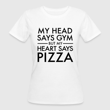 My Head Says Gym But My Heart Says Pizza - Women's Organic T-Shirt