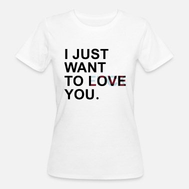 Ficken I Love You I JUST WANT TO LOVE YOU - Frauen Bio-T-Shirt