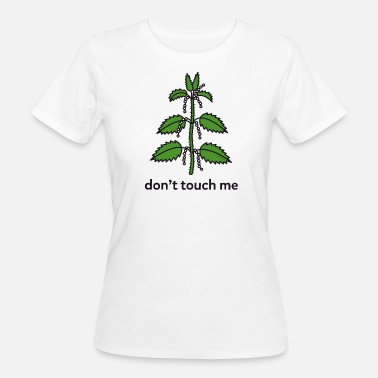 Brennessel Brennessel don't touch me - Frauen Bio-T-Shirt