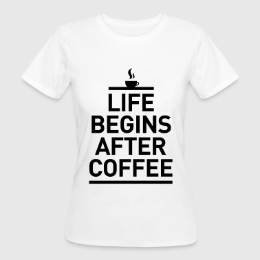 life begins after coffee Kaffee Espresso Leben - Women's Organic T-Shirt
