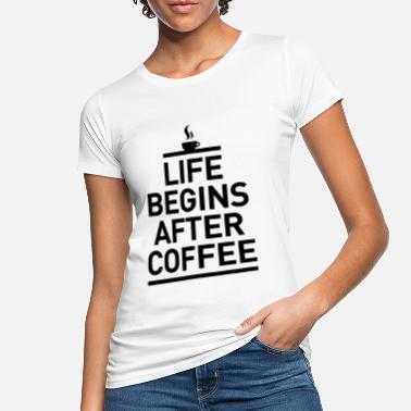 Bürohumor life begins after coffee Kaffee Espresso Leben - Women's Organic T-Shirt