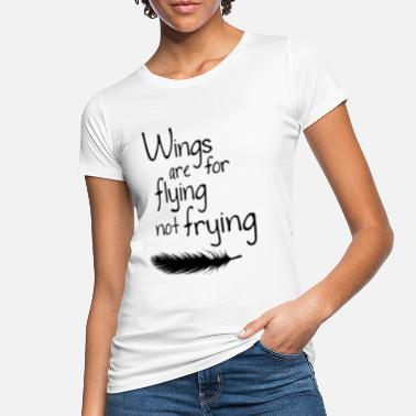 Wings Wings are not flying for frying - Women's Organic T-Shirt