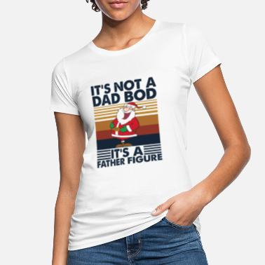 Sociale It's Not A Dad Bod It's A Father Figure T Shirt - Økologisk T-shirt dame