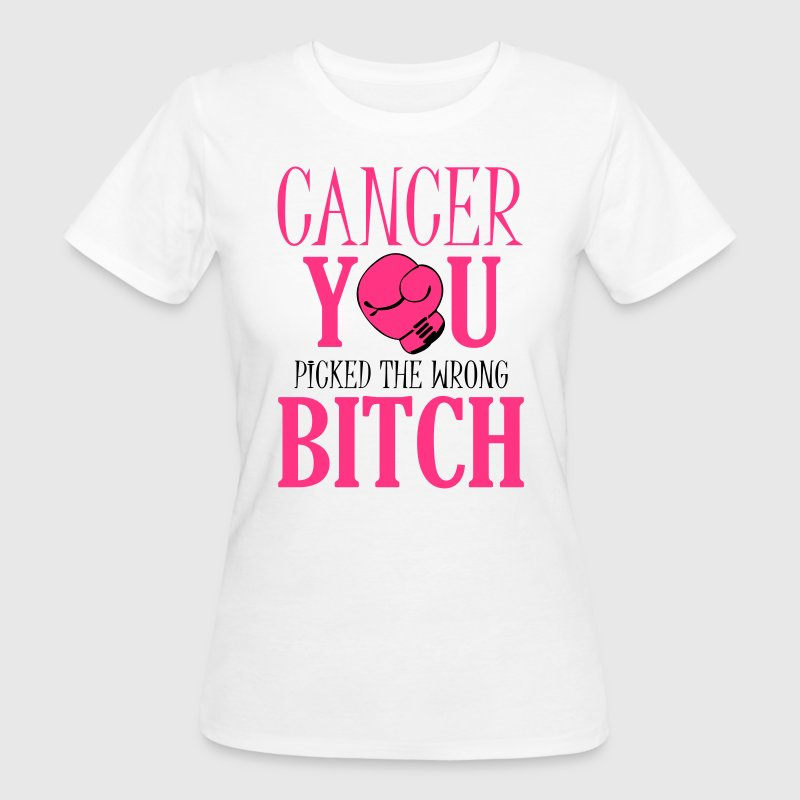 Cancer - you picked the wrong - Vrouwen Bio-T-shirt