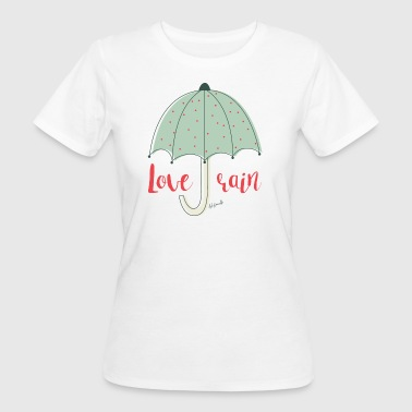 LOVE RAIN - Women's Organic T-Shirt
