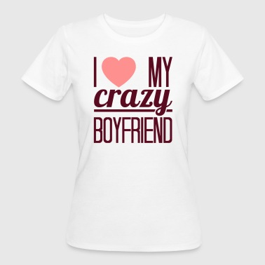 I love my crazy Boyfriend - Ekologisk T-shirt dam