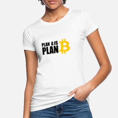 Bitcoin is Plan A - Women's Organic T-Shirt