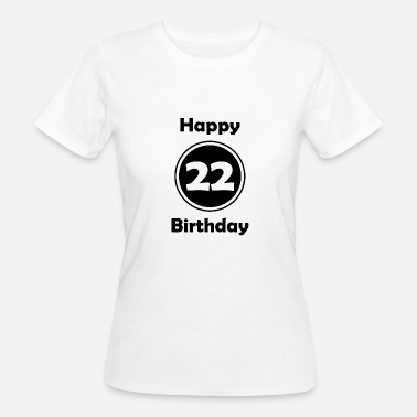 22nd Birthday 22nd Birthday, Happy Birthday, Gift - Women's Organic T-Shirt
