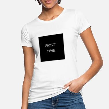 First Time FIRST TIME - Women's Organic T-Shirt