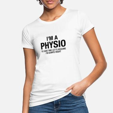 Physiotherapist I'm A Physio - To Save Time.... - Women's Organic T-Shirt