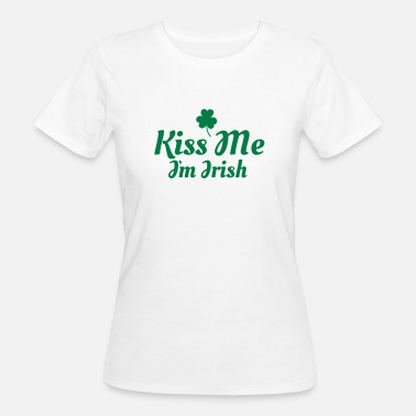 Kiss Me Im Irish kiss me im Irish excellent - Women's Organic T-Shirt