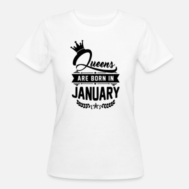 Born Queens are born in January -Januar Geburtstag-Bday - Organic damer