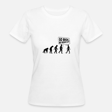 Fucked Evulution of Human! Gift idea for young and old - Women's Organic T-Shirt