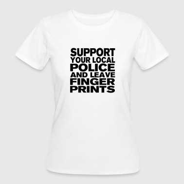 Support Your Local Police - Leave Fingerprints - Frauen Bio-T-Shirt