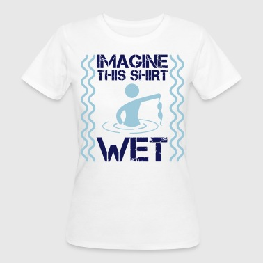 Wet Imagine this shirt WET - Camiseta ecológica mujer