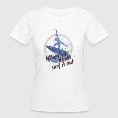 When in doubt surf it out - Frauen Bio-T-Shirt