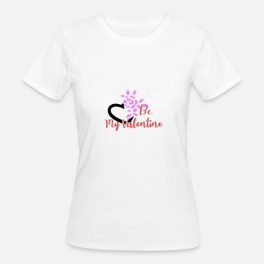 Be My Valentine Be My Valentine - Frauen Bio-T-Shirt