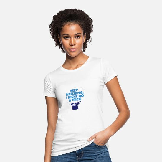 Magic T-Shirts - Keep Watching, I Might Do A Trick! - Women's Organic T-Shirt white