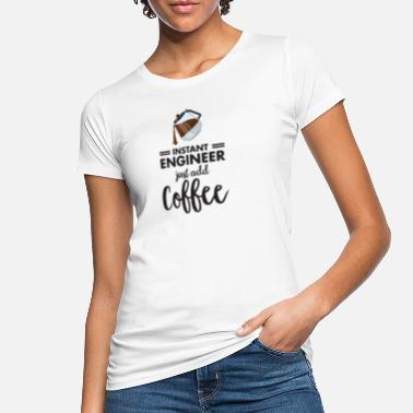 Instant Instant Engineer - Just Add Coffee - Økologisk T-shirt dame