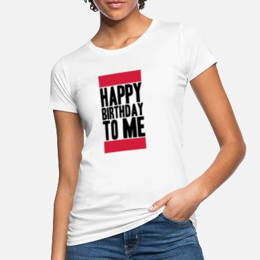 Birthday Happy Birthday To Me Logo - T-shirt bio Femme