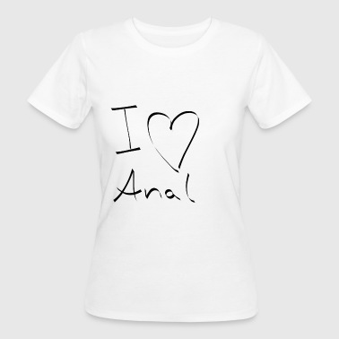 Adoro l'ano del sesso anale assfucking - T-shirt ecologica da donna