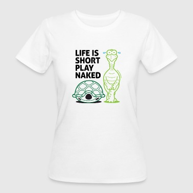 Life is short. Play Naked! - Women's Organic T-shirt