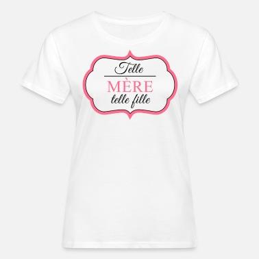 8adc9f26233b Telle mère telle fille T-shirt premium Femme