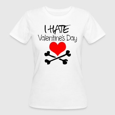I hate Valentine's Day - Frauen Bio-T-Shirt